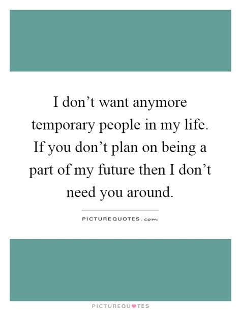 I don't want anymore temporary people in my life
